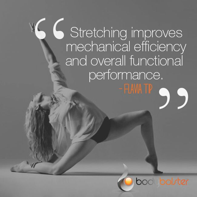 Bolster Tip: Stretching improves mechanical efficiency and overall functional performance