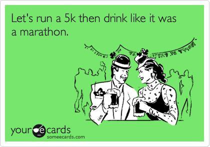 Funny Sports Ecard: Let's run a 5k then drink like it was a marathon.