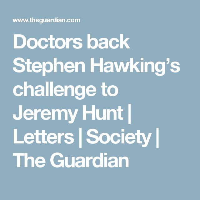 Doctors back Stephen Hawking's challenge to Jeremy Hunt | Letters | Society | The Guardian