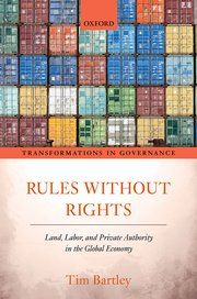 Book Review: Rules Without Rights: Land, Labor and Private Authority in the Global Economy by Tim Bartley | LSE Review of Books