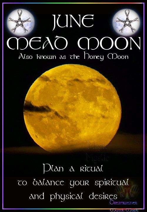 JUNE – MEAD MOON Also known as the Honey Moon Plan a ritual to balance your spiritual and physical desires.