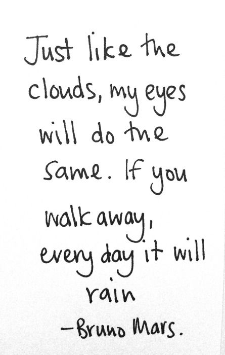 Bruno Mars: It Will Rain lyrics - 'Just like the clouds, my eyes will do the same. If you walk away, every day it will rain.'