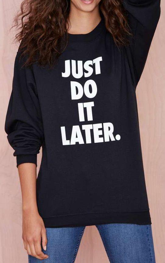 Just Do It... LATER sweatshirt