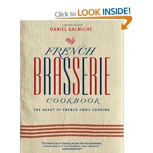 French Brasserie Cookbook: The Heart of French Home Cooking: Amazon.co.uk: Daniel Galmiche: Books