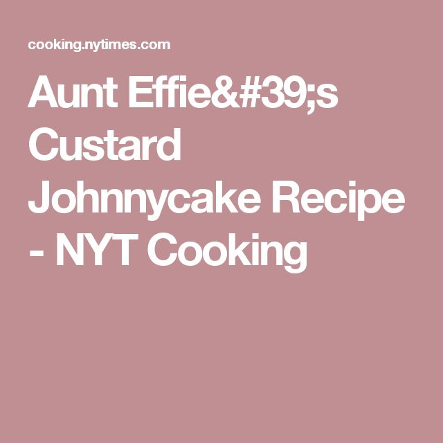 Aunt Effie's Custard Johnnycake Recipe - NYT Cooking