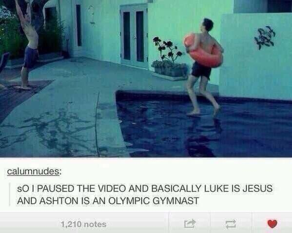 Luke = Jesus <3 he walks on water!!! :O Ashton, one day you will make it to the gymnast club.