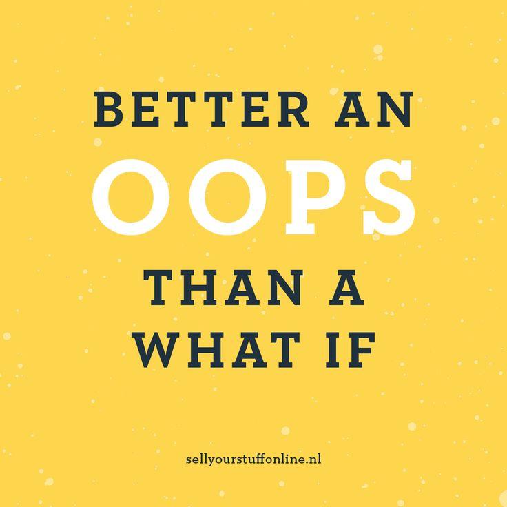 """""""Better an oops, than a what if"""" - Sell your stuff online is er voor de online ondernemer die van zijn of haar onderneming een succes wil maken! Volg ons op Instagram voor meer inspiratie :-) #quote #inspiration #ondernemen #webshop #onlineondernemen #inspiratie #business"""