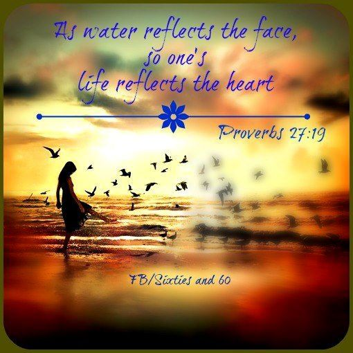 Bible Quotes Heart: As Water Reflects The Face, So One's Life Reflects The
