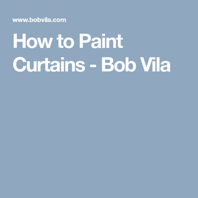 How to Paint Curtains - Bob Vila