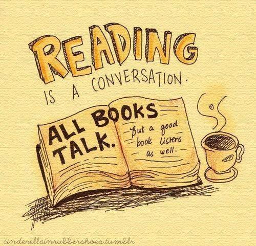 Reading is a conversation all books talk. #bookworm #lovetoread