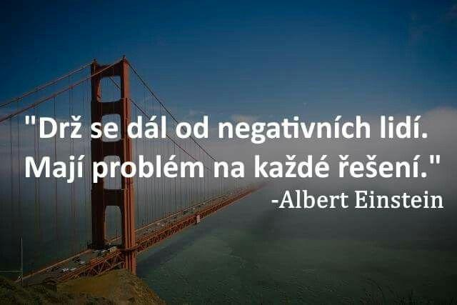 Drž se dál od negativních lidí. Mají problém na každé řešení.