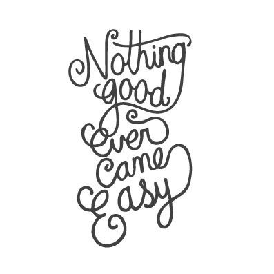 wall quote - Nothing Good Ever Came Easy