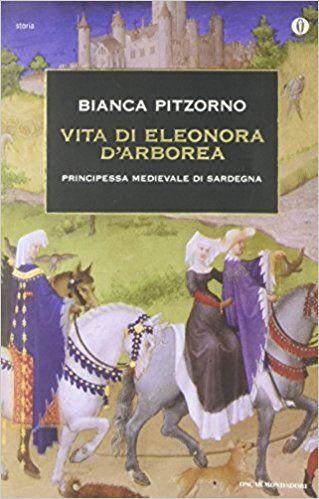 Amazon.it: Vita di Eleonora d'Arborea. Principessa medioevale di Sardegna - Bianca Pitzorno - Libri