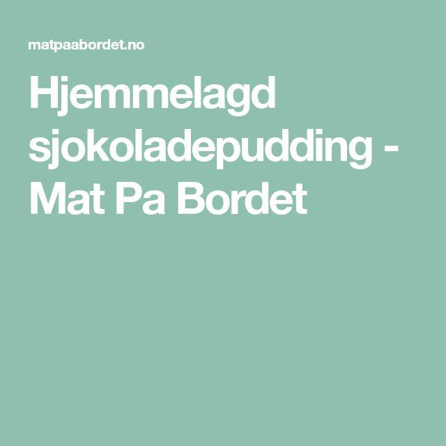 Hjemmelagd sjokoladepudding - Mat Pa Bordet