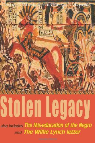 Stolen Legacy: Also Includes The Mis-education of the Negro and The Willie Lynch letter: Amazon.co.uk: Carter G. Woodson, Goerge G.M. James: 9781631820625: Books