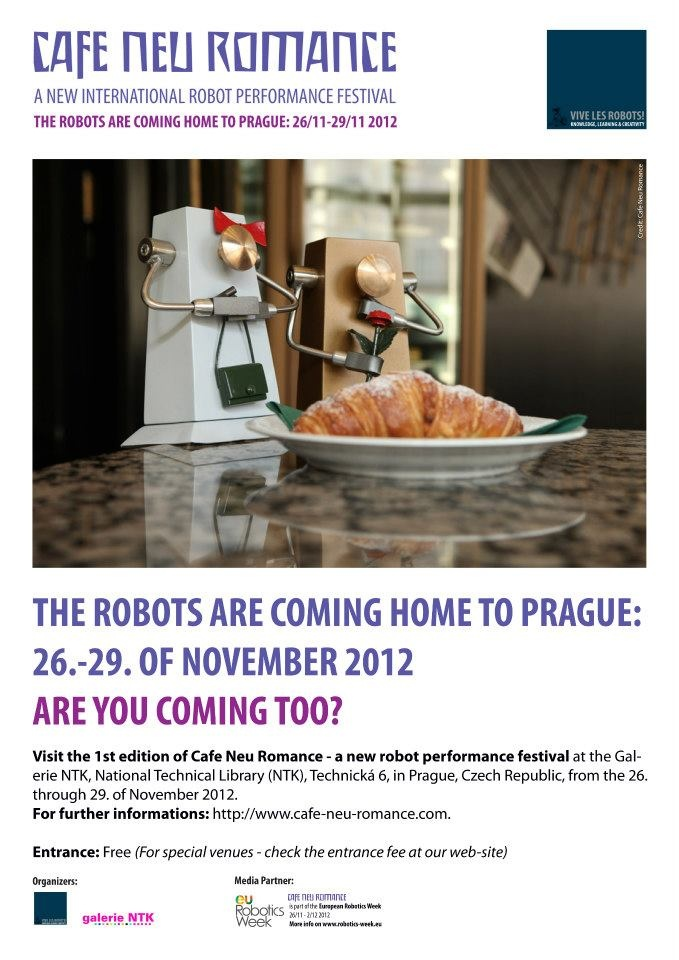 The Robots are coming home to Prague 26. - 29. of November 2012. Are you coming too?  For further informations on the first editon of the new international robot performance festival in Prague, Czech Republic, please visit our web-site: http://cafe-neu-romance.com/