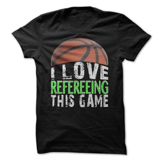 I Love Refereeing This Game - Basketball T-Shirt Hoodie Sweatshirts uio. Check price ==► http://graphictshirts.xyz/?p=61530