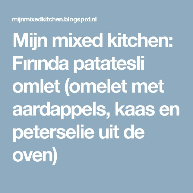 Mijn mixed kitchen: Fırında patatesli omlet (omelet met aardappels, kaas en peterselie uit de oven)