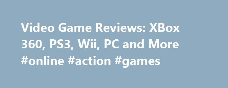 Video Game Reviews: XBox 360, PS3, Wii, PC and More #online #action #games http://game.remmont.com/video-game-reviews-xbox-360-ps3-wii-pc-and-more-online-action-games/  Posted: December 18, 2012 Average User Rating Originally designed as a quirky, fast-paced shooter set during an alien invasion, Ubisoft's Wii U launch title morphed into the standout ZombiU, a slower but well-paced zombie adventure set in modern London. It is also one of the few Wii U launch titles to make true use of…