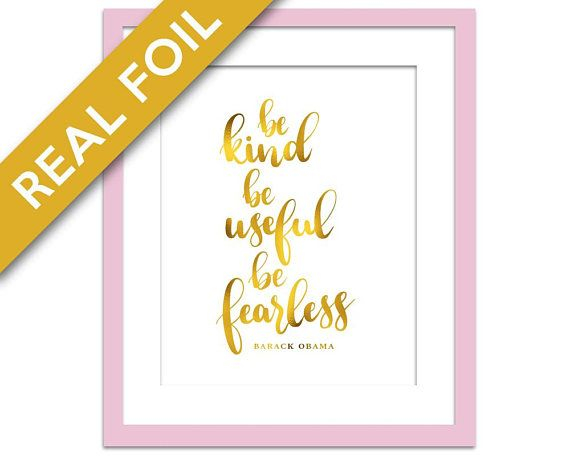Barack Obama Be Kind Be Useful Be Fearless Gold Foil Art Print