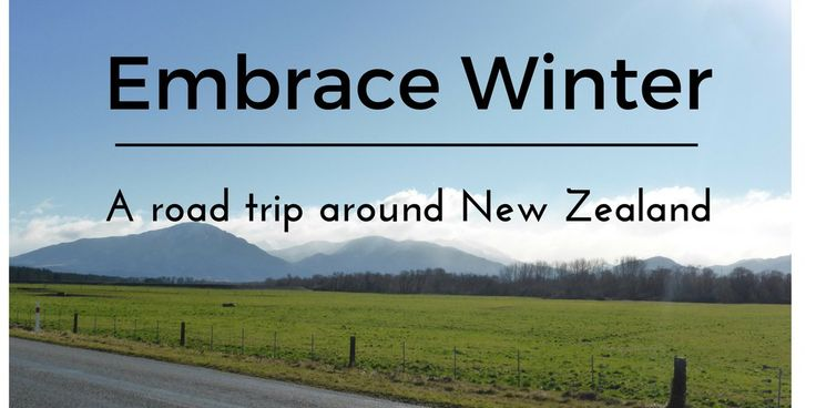Embrace Winter- A road trip in New Zealand