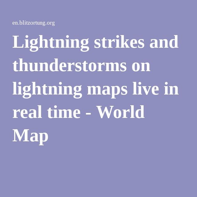 Lightning strikes and thunderstorms on lightning maps live in real time - World Map
