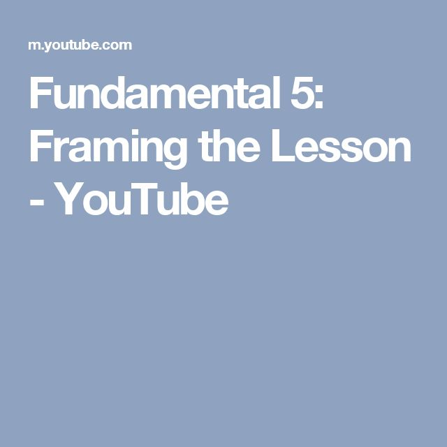 Fundamental 5: Framing the Lesson - YouTube                                                                                                                                                                                 More