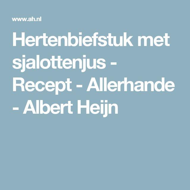 Hertenbiefstuk met sjalottenjus - Recept - Allerhande - Albert Heijn