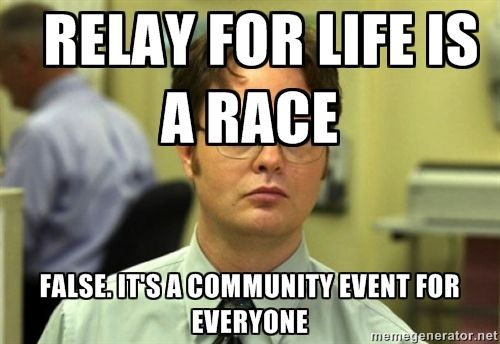 Dwight Meme -   Relay for Life is a race FALSE. It's a community event for everyone