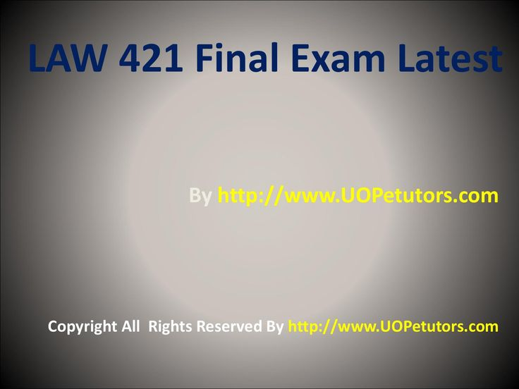 LAW 421 UOP Final Exam Question.Scared about exams! Nothing to worry anymore, for help is available right here. Join the largest growing portal for LAW 421 UOP Final Exam Question help and get course questions with 100% correct answers.
