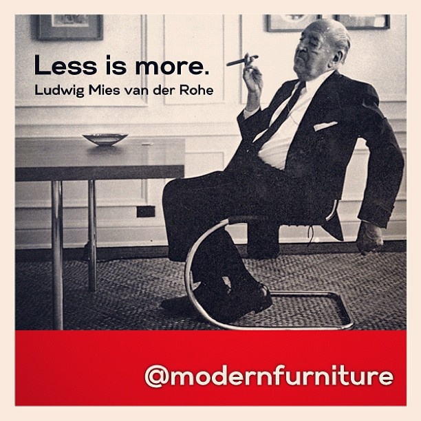 """""""Less is More."""" - Ludwig Mies van der Rohe"""