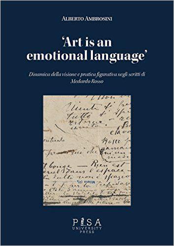 Amazon.it: «Art is an emotional language». Dinamica della visione e pratica figurativa negli scritti di Medardo Rosso - Alberto Ambrosini - Libri