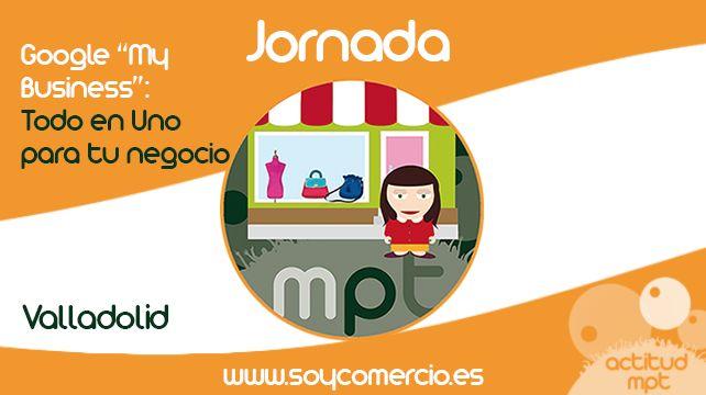 25 de Sept.  XVIII jornada #SoyComercio GoogleMyBusiness #Valladolid