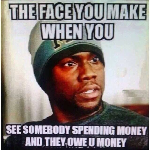 You They You See And Face Owe Somebody Money Make Money Spending When You