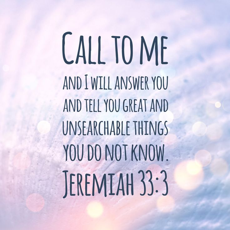 """Call to me and I will answer you and tell you great and unsearchable things you do not know. Jeremiah 33:3 This image of scripture was created by myself and is free for public use. Please share and use these images as led, my Christian brothers and sisters, and share the gospel of Jesus Christ, as it is written """"Go into all the world and preach the gospel to all creation."""" Mark 16:15"""