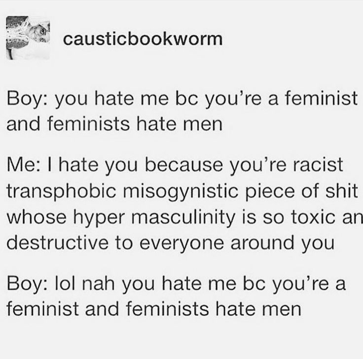 Then yes, you hate him bc you're a feminist and you know better