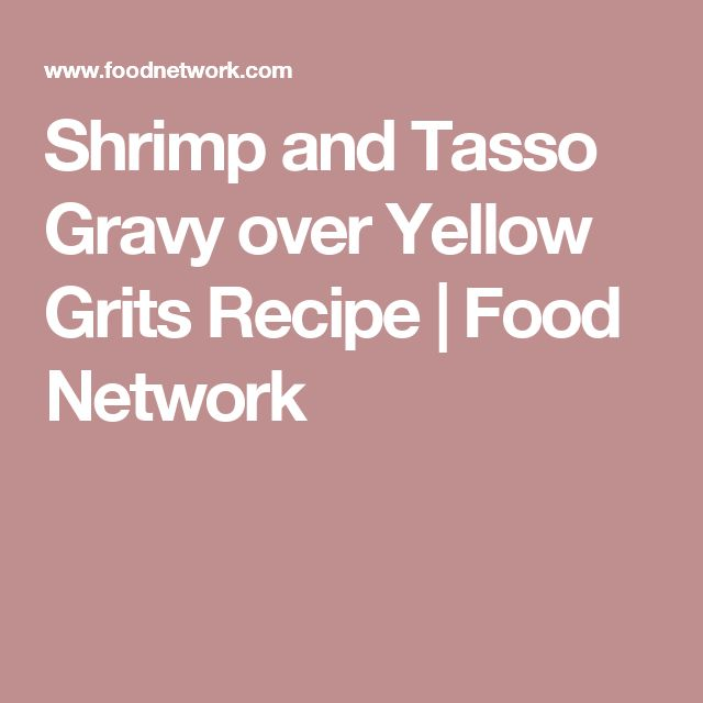 Shrimp and Tasso Gravy over Yellow Grits Recipe | Food Network