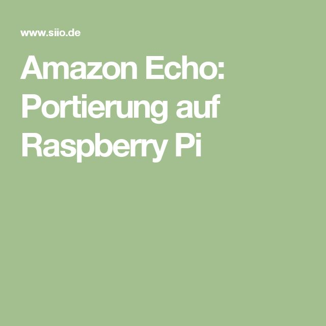 Amazon Echo: Portierung auf Raspberry Pi