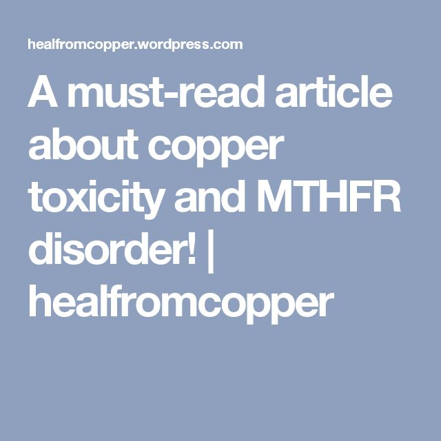 A must-read article about copper toxicity and MTHFR disorder! | healfromcopper