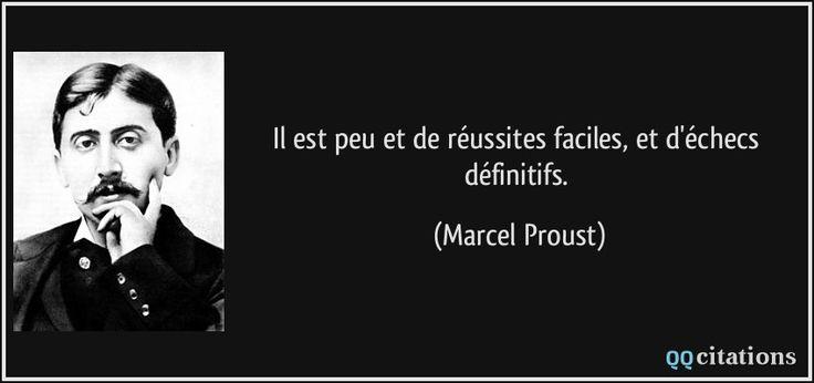 Il est peu et de réussites faciles, et d'échecs définitifs. - Marcel Proust