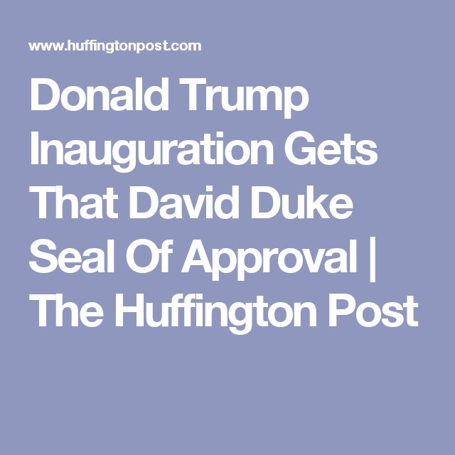 Donald Trump Inauguration Gets That David Duke Seal Of Approval | The Huffington Post