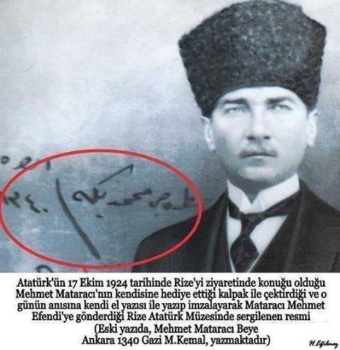 Atatürk'ün 17 Ekim 1924 tarihinde Rize'yi ziyaretinde konuk olduğu Mehmet Mataracı'nın kendisine hediye ettiği kalpak ile çektirdiği ve o günün anısına kendi el yazısı ile yazıp imzalayıp Mataracı Mehmet Efendiye gönderdiği ve halen Rize Atatürk Müzesinde sergilenen resmi...