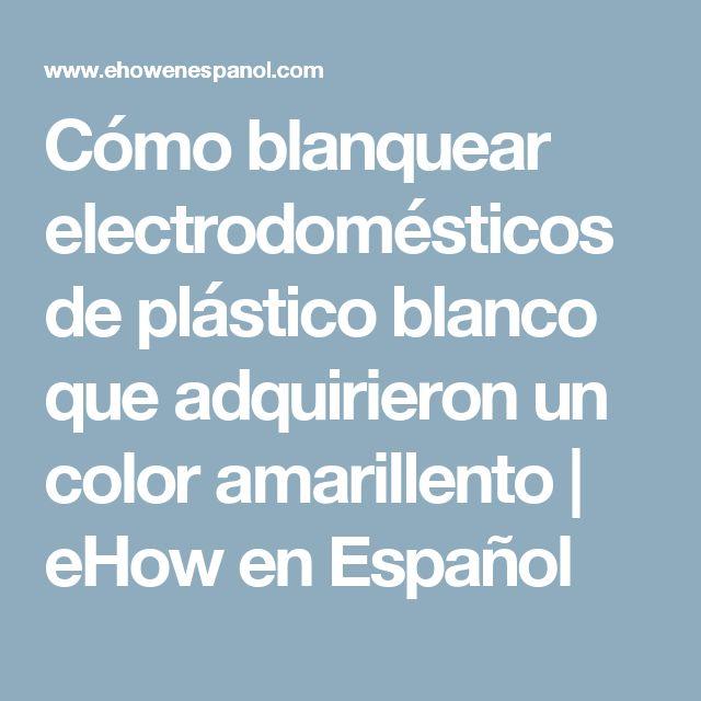 Cómo blanquear electrodomésticos de plástico blanco que adquirieron un color amarillento | eHow en Español