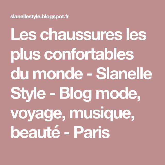 Les chaussures les plus confortables du monde - Slanelle Style - Blog mode, voyage, musique, beauté - Paris