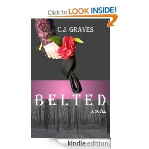 """Belted by C. J. Graves. The book needed some solid editing and smoothing of the story line. The plot was relatively predictable based on cliched and one-dimensional characters. I could not get over the title of Belted and a main character named Chastity. Chastity belt? Really, is that what this is about? A decent editor would have helped to limit some of the """"howlers"""" in this one."""