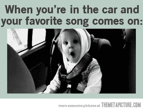 When your favorite song comes on…
