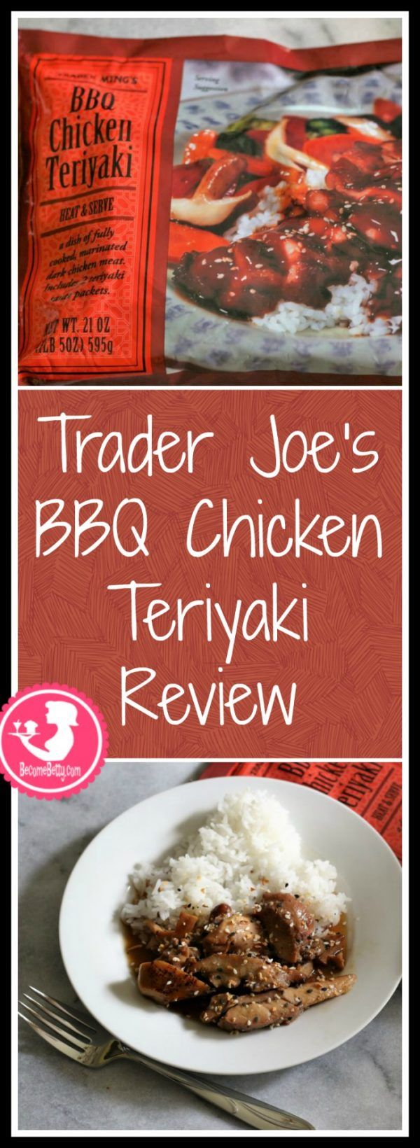 Trader Joes BBQ Chicken Teriyaki review. Want to know if this is something worth buying from Trader Joe's? All pins link to BecomeBetty.com where you can find reviews, pictures, thoughts, calorie counts, nutritional information, how to prepare, allergy information, and how to prepare each product.