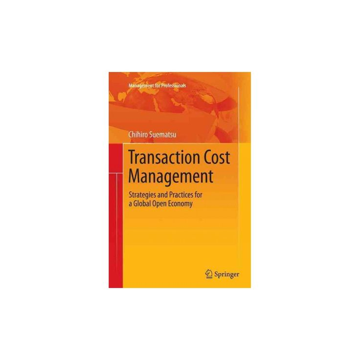 Transaction Cost Management : Strategies and Practices for a Global Open Economy (Reprint) (Paperback)