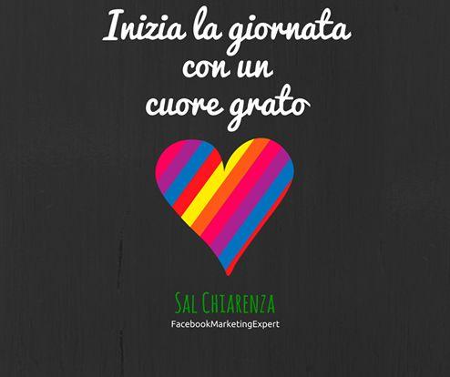 Inizia la giornata con un cuore grato. Sal Chiarenza  Facebook Marketing Expert http://www.salchiarenza.com