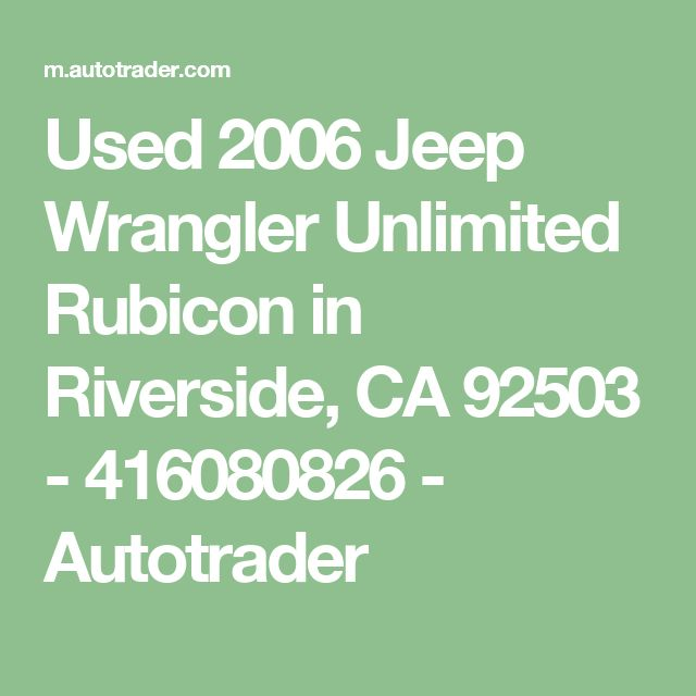 Used 2006 Jeep Wrangler Unlimited Rubicon in Riverside, CA 92503 - 416080826 - Autotrader